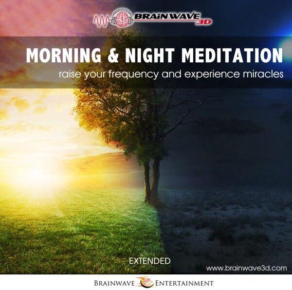 Morning & Night Meditation - Erhöhe deine Frequenz und erlebe Wunder am Tag und in der Nacht - MDR Extended Version